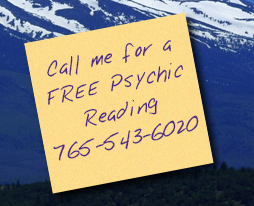 Call me for a FREE Psychic Reading 765-543-6020